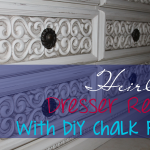 Heirloom Dresser Re-do (Chalk Paint)